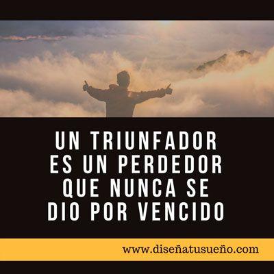 Un triunfador es un perdedor que nunca se dio por vencido