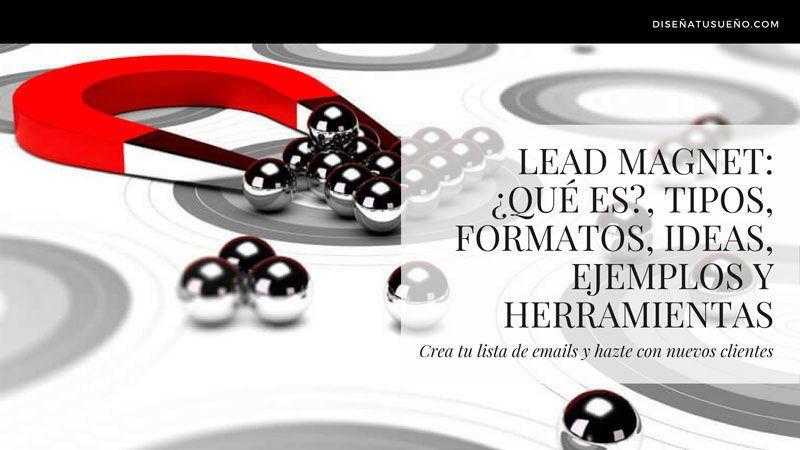 ¿Qué es Lead Magnet? Ejemplos y herramientas para captar suscriptores