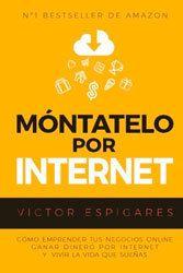 libro Móntatelo Por Internet de Víctor Espigares - emprendimiento