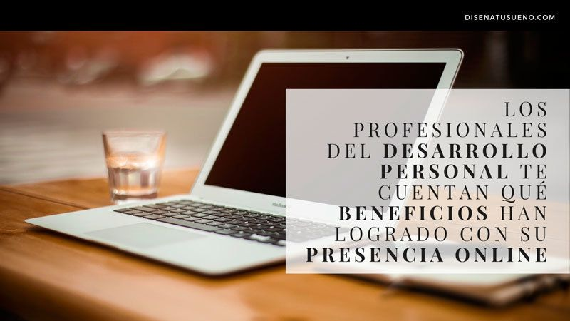 Los profesionales del desarrollo personal te cuentan qué beneficios han conseguido con su presencia online