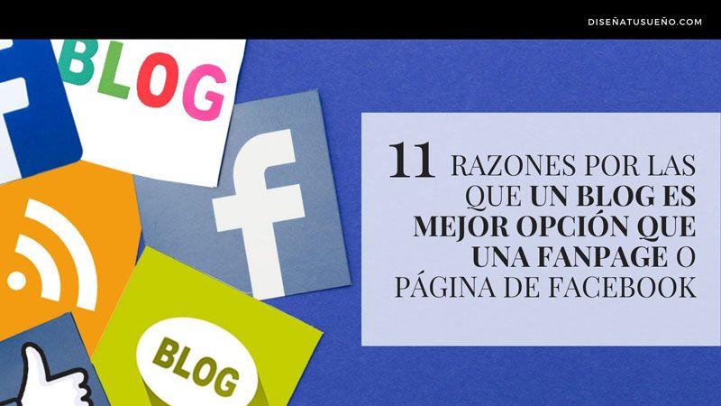 11 razones por las que un Blog es mejor opción que una Fanpage o Página de Facebook