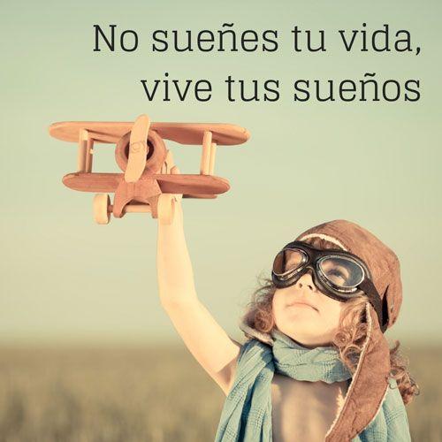 No sueñes tu vida, vive tus sueños